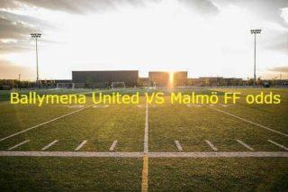 Ballymena United – Malmö FF odds