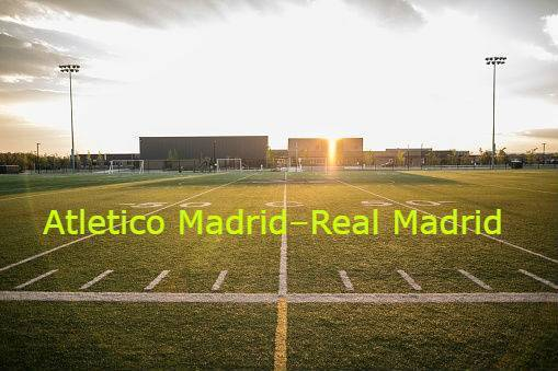 Atletico Madrid–Real Madrid